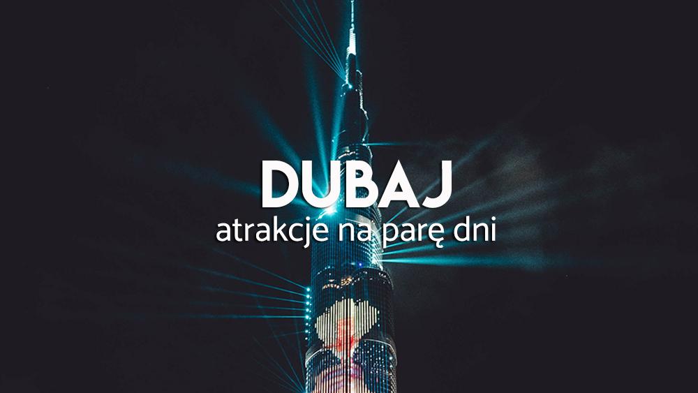Dubaj - atrakcje - co zwiedzać