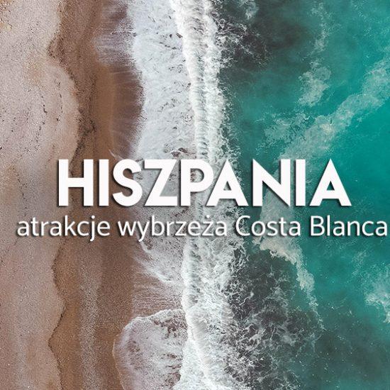 Hiszpania Costa Blanca - atrakcje regionu