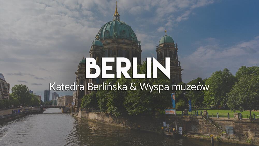 Atrakcje Berlina - katedra i wyspa muzeów