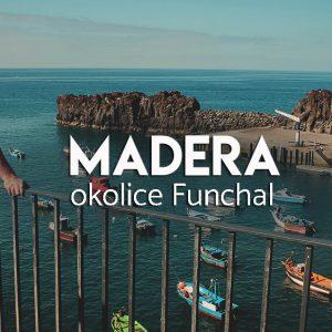 Madera - atrakcje w okolicy Funchal