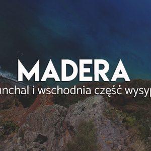 Wschodnia cześć madery - atrakcje