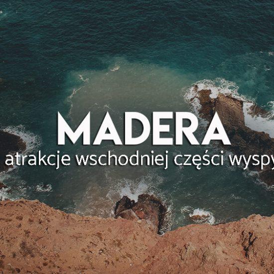 Madera- atrakcje wschodniej części wyspy