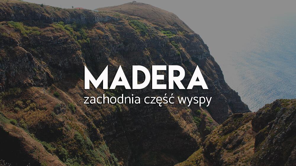 Madera- atrakcje na zachodniej czesci wyspy