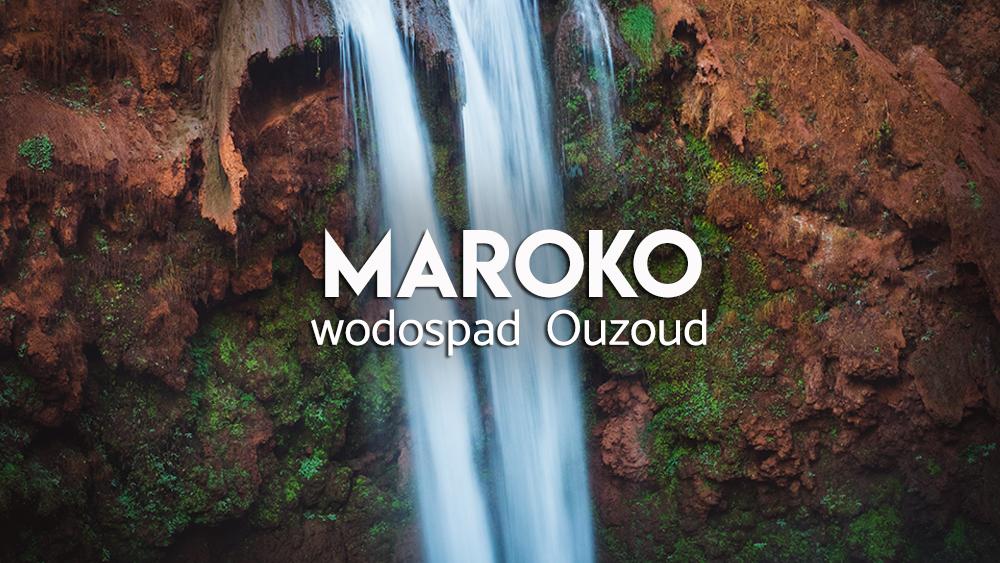 Wodospad Ouzoud - Maroko