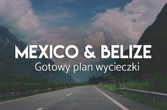 Meksyk i belize - gotowy plan wycieczki