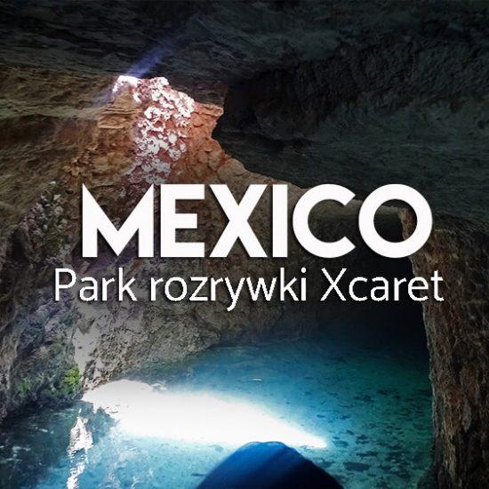 Park Xcaret -najlepsza atrakcja Meksyku