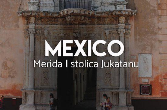 Atrakcje Merdiy - stolica Jukatanu - Meksyk