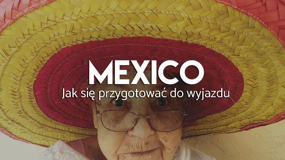 Meksyk - Jak się przygotować do wyjazdu