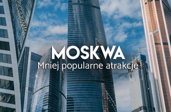 Nietypowe atrakcje Moswky