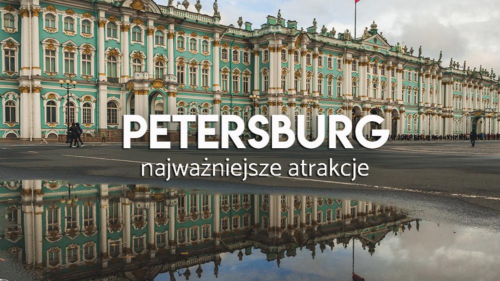 Zwiedzanie Petersburga - co warto zobaczyć?
