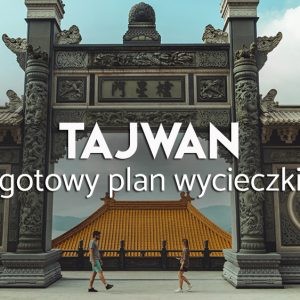 zwiedzanie Tajwan - plan wycieczki