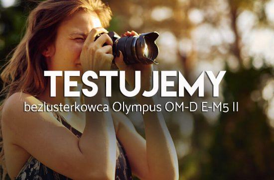 testu aparatu Olympus OM-D E M5 merk II