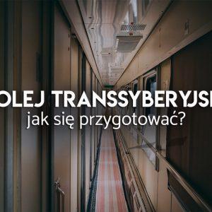 kolej transsyberyjska jak się przygotować