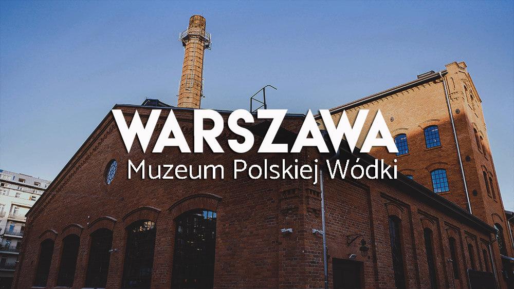 Muzeum Polskiej Wódki - atrakcje Warszawy