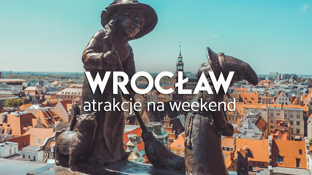 Wrocław na weekend - lista atrakcji